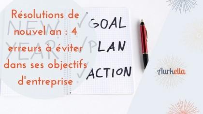 Bonnes résolutions : les 4 erreurs à éviter pour se fixer des objectifs pour développer son entreprise
