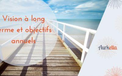 Fixer ses objectifs annuels : l'importance de prendre en compte sa vision long terme